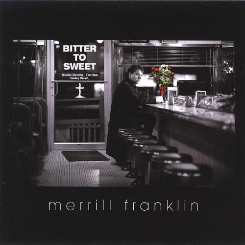 "Merrill Franklin ""Bitter To Sweet"""