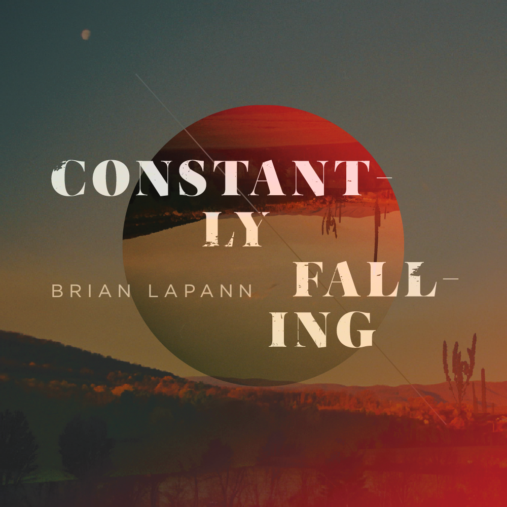 "Brian LaPann ""Constantly Falling"""