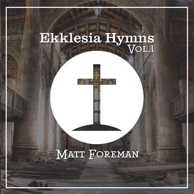 "Matt Foreman ""Ekklesia Hymns Vol. 1″"
