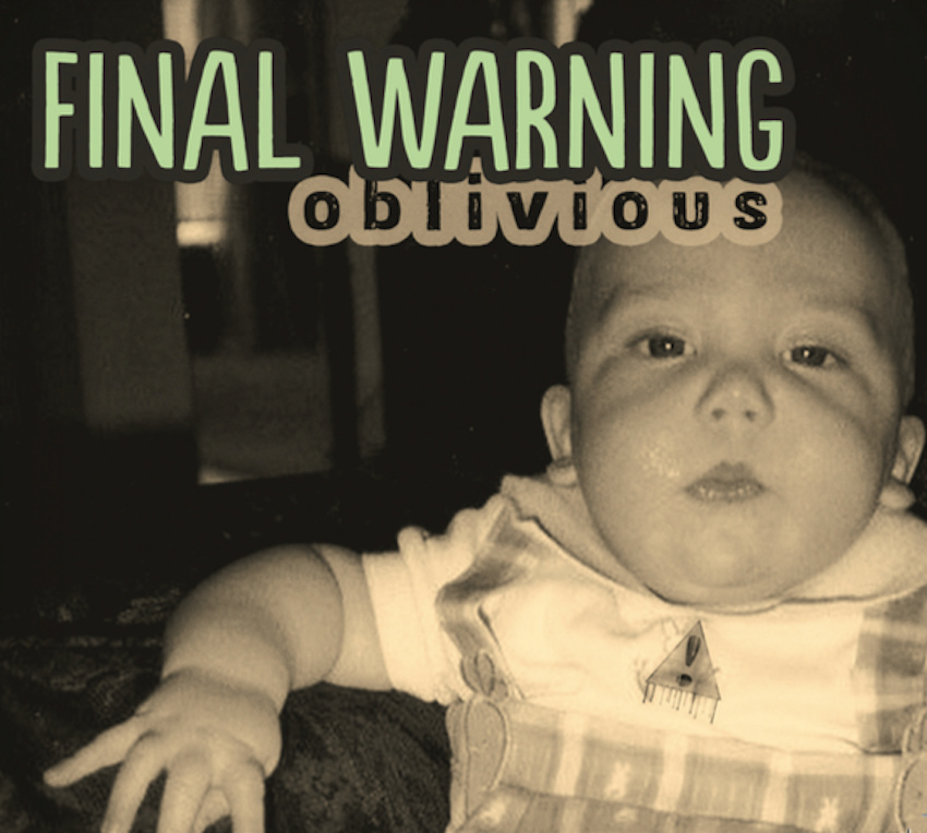 "Final Warning ""Oblivious"""