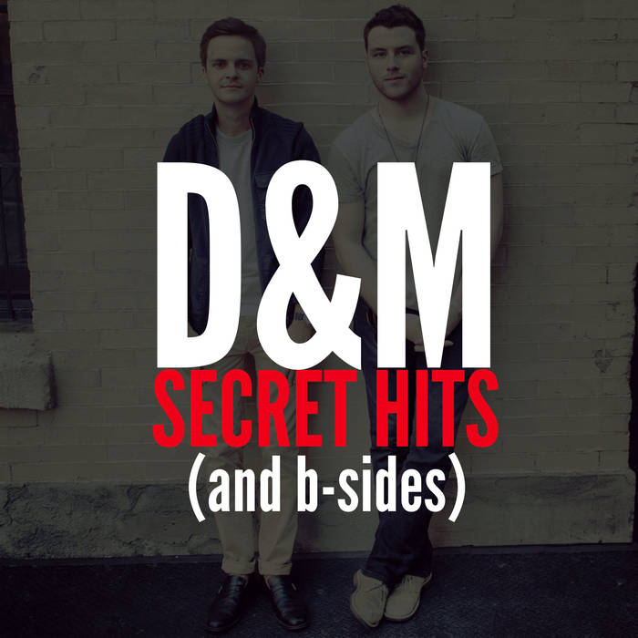 "D & M ""Secret Hits (and b-sides)"""