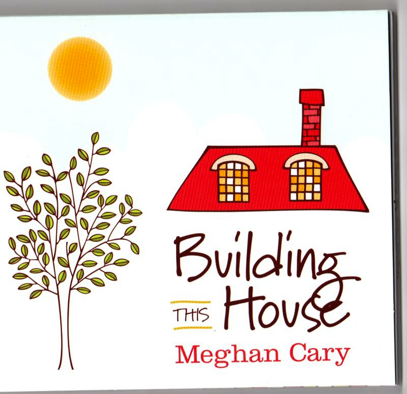 "Meghan Cary ""Building This House"""