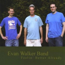 "Evan Walker Band ""Feelin' Better Already"""