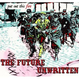 "The Future Unwritten ""Put Out This Fire"""