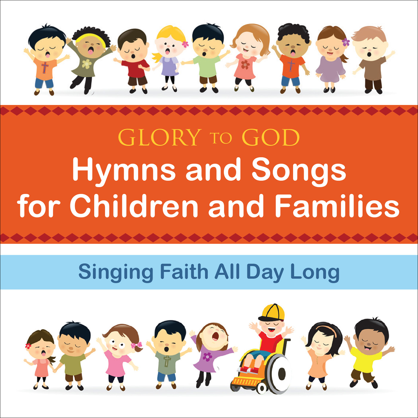 "Singing Faith All Day Long ""Glory to God–Hymns and Songs for Children and Families"""