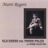 "Marti Rogers ""Old Songs For Young Folks"""