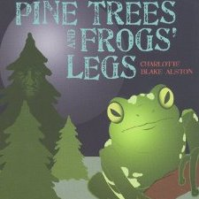 "Charlotte Blake Alston ""Pine Trees and Frogs' Legs"""